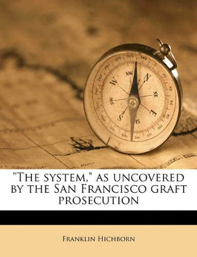 """Download """"The system,"""" as uncovered by the San Francisco graft prosecution pdf"""
