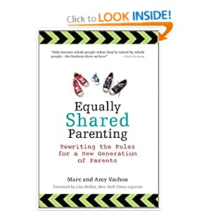 Equally Shared Parenting: Rewriting the Rules for a New Generation of Parents Marc Vachon and Amy Vachon