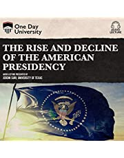 The Rise and Decline of the American Presidency