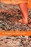 to linger on hot coals: collected poetic works from grieving women writers