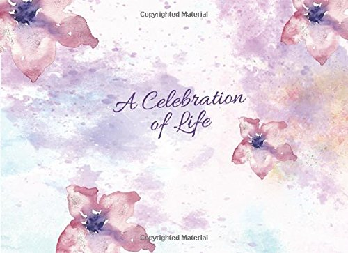 Read Online A Celebration of Life: Guests Book For Memorials & Funerals. Memorial books for funeral. Portable compact sign in comment guest book for funerals or ... subtle  watercolor pink purple flowers theme ebook