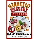 Diabetic Dessert Cookbook: Top 60 Diabetic Dessert Recipes  (With Nutritional Values For Each Recipe)