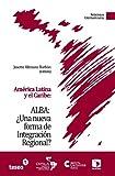 ALBA--¿una Nueva Forma de Integración Regional?, Josette Altmann Borbón, 9871354819