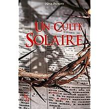 Un culte solaire: Enquête sur l'existence du Christ (French Edition)