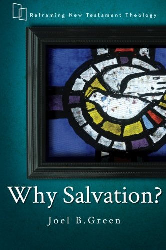 Why Salvation? (Reframing New Testament Theology)