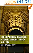The Top 20 Best Beautiful Scenery in Paris- Photo Gallery