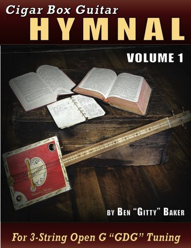 (Cigar Box Guitar Hymnal Volume 1: 57 Classic Christian Hymns Arranged For 3-string GDG Cigar Box Guitars)