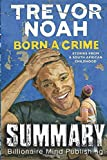 img - for Summary: Born a Crime: Stories from a South African Childhood by Trevor Noah book / textbook / text book