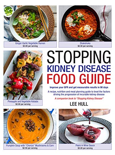 Stopping Kidney Disease Food Guide: A recipe, nutrition and meal planning guide to treat the factors driving the progression of incurable kidney - Renal Kidney Disease
