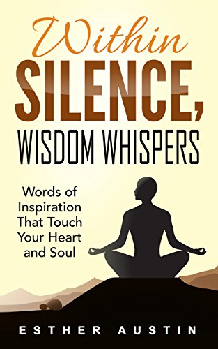 WITHIN SILENCE WISDOM WHISPERS: Words of Inspiration That