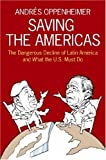 Book cover for Saving the Americas: The Dangerous Decline of Latin America and What The U.S. Must Do