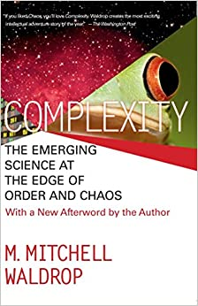 COMPLEXITY: THE EMERGING SCIENCE AT THE EDGE OF ORDER AND CHAOS Written By M. Mitchell Waldrop