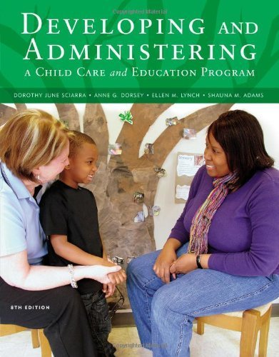Developing and Administering a Child Care and Education Program 8th edition by Sciarra, Dorothy June, Dorsey, Anne G., Lynch, Ellen, Adams, (2012) Paperback