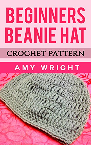 Beginners Beanie Hat Crochet Pattern Kindle Edition By Amy Wright