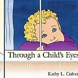 Through a Childs Eyes, Kathy L. Culver, 1425965474