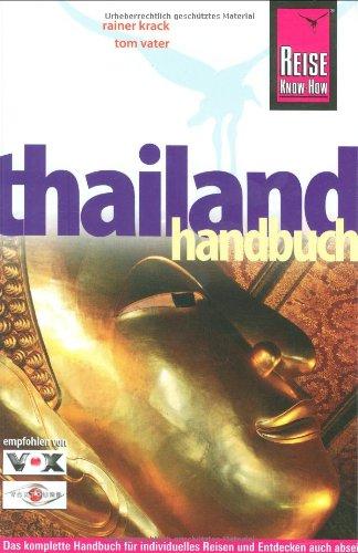 Thailand Handbuch: Das komplette Handbuch für individuelles Reisen und Entdecken auch abseits der Hauptreiserouten in allen Regionen Thailands