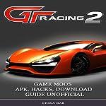 Gt Racing 2: Game Mods Apk, Hacks, Download Guide Unofficial | Chala Dar