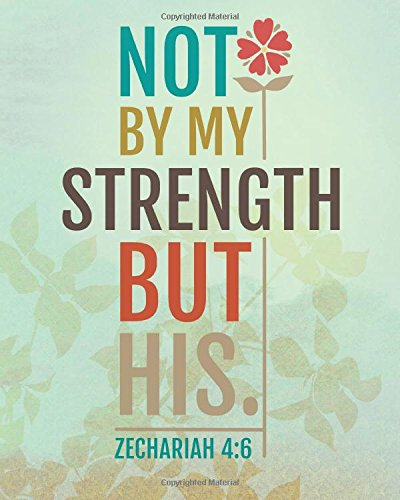 Not my strength but his: A Journal To Record Prayer journal for girls and ladies Praise And Give Thanks to God (Prayer Journal Christian Bible Study Journal Notebook Diary Series) (Volume 5)
