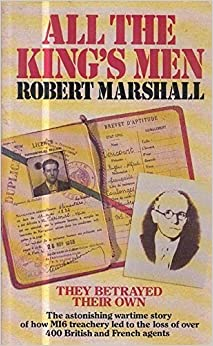 All the King's Men: The Truth Behind S.O.E.'s Greatest Wartime Disaster by Robert Marshall (1989-01-12)