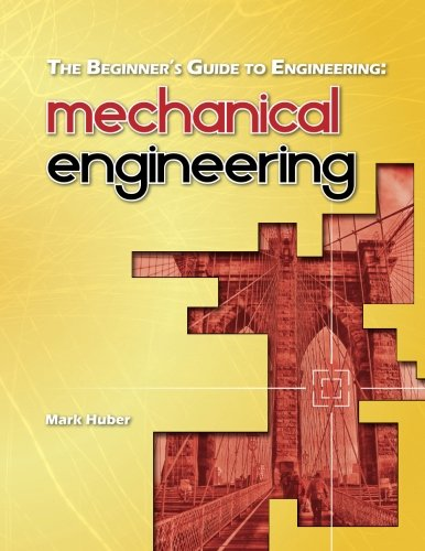 The Beginner's Guide to Engineering: Mechanical Engineering