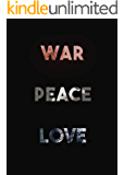 WAR PEACE LOVE: A Collection of Thoughts