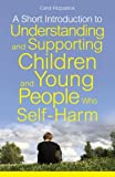 A Short Introduction to Understanding and Supporting Children and Young People Who Self-Harm, Carol Fitzpatrick, 1849052816