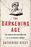 #7: The Darkening Age: The Christian Destruction of the Classical World
