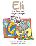 Eli the Elephant Stays Overnight, Lisa Stroud-Collinsworth, 1481773631