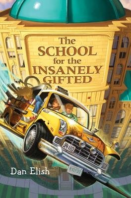 The School for the Insanely Gifted[SCHOOL FOR THE INSANELY GIFTED][Hardcover] (The School For Insanely Gifted)
