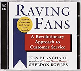 Raving Fans: A Revolutionary Approach to Customer Service: Kenneth