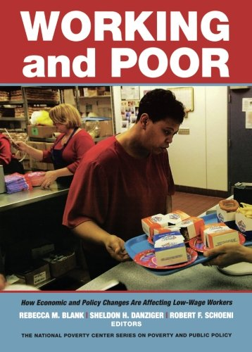 Working and Poor: How Economic and Policy Changes Are Affecting Low-Wage Workers (National Poverty Center Series on Pove