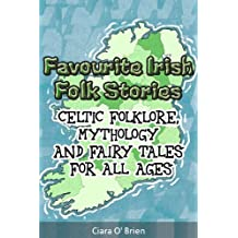 Favourite Irish Folk Stories: Celtic Folklore, Mythology and Fairy Tales for All Ages