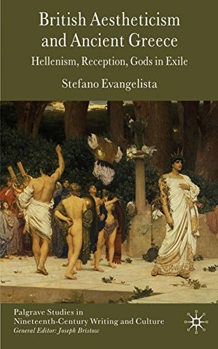British Aestheticism and Ancient Greece: Hellenism, Reception, Gods in Exile (Palgrave Studies in Nineteenth-Century Writing and Culture)