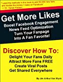 Get More Likes: Boost Facebook Engagement, NewsFeed Optimization, Turn Your Fan Page Into A Fan Favorite