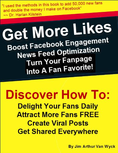 Get More Likes: Boost Facebook Engagement, NewsFeed Optimization, Turn Your Fan Page Into A Fan Favorite (Facebook Get More Likes For Your Fan Page)