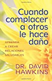 Cuando complacer a otros le hace daño: When Pleasing Others is Hurting You (Spanish Edition)