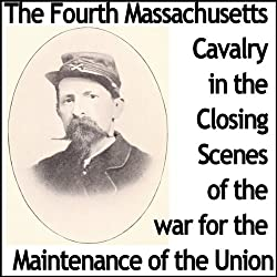 The Fourth Massachusetts Cavalry in the Closing Scenes of the War for the Maintenance of the Union