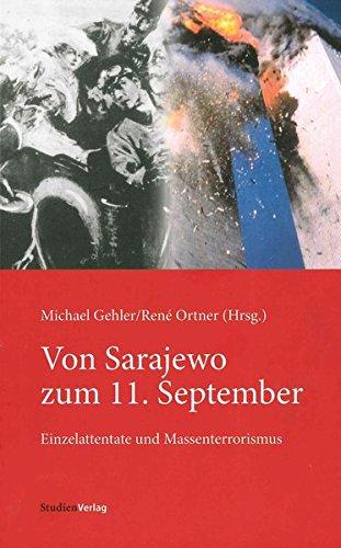 Von Sarajewo zum 11. September: Einzelattentate und Massenterrorismus