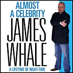 Almost a Celebrity: A Lifetime of Night-time | James Whale