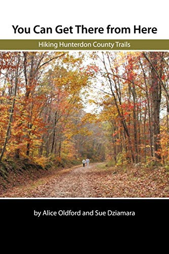 Book: You Can Get There From Here - Hiking Hunterdon County Trails by Alice Oldford and Sue Dziamara