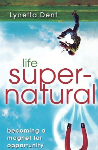 Read Online Life Supernatural: Becoming a Magnet for Opportunity ebook