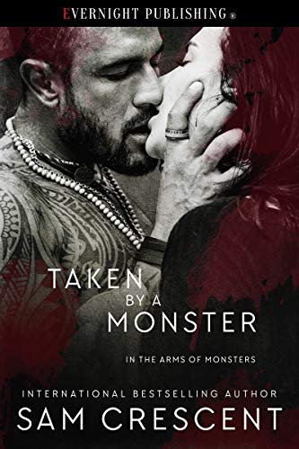 Taken by a Monster (In the Arms of Monsters Book 2) by [Crescent, Sam]