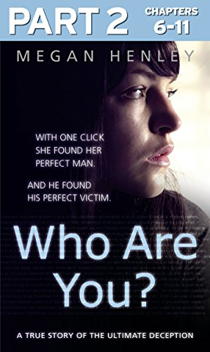 Who Are You?: Part 2 of 3: With one click she found her perfect man. And he found his perfect victim. A true story of the ultimate - Brown Harper Linda