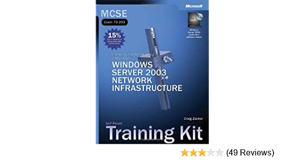 MCSE Self-Paced Training Kit (Exam 70-293): Planning and Maintaining a  Microsoft® Windows ServerTM 2003 Network Infrastructure: Planning and .