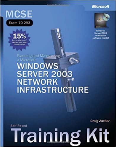 MCSE Self-Paced Training Kit (Exam 70-293): Planning and Maintaining a  Microsoft® Windows Server™ 2003 Network Infrastructure: Planning and .