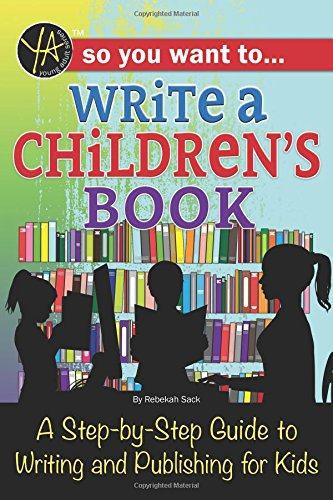 Download So You Want to Write a Children's Book: A Step-by-Step Guide to Writing and Publishing for Kids pdf epub
