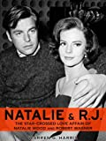 Natalie and R.J.: The Star-Crossed Love Affair of Natalie Wood and Robert Wagner (Basis for the film The Mystery of Natalie Wood)
