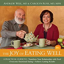 The Joy of Eating Well: A Practical Guide to Transform Your Relationship with Food, Overcome Emotional Eating, and Achieve Lasting Results