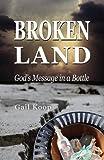BROKEN LAND: God's Message in a Bottle