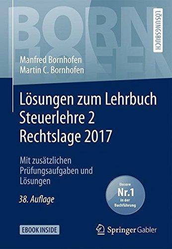 Lösungen zum Lehrbuch Steuerlehre 2 Rechtslage 2017: Mit zusätzlichen Prüfungsaufgaben und Lösungen (Bornhofen Steuerlehre 2 LÖ)